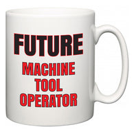 Future Machine Tool Operator  Mug