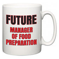 Future Manager of Food Preparation  Mug