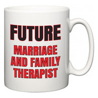 Future Marriage and Family Therapist  Mug