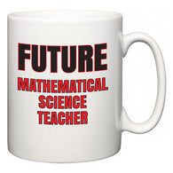 Future Mathematical Science Teacher  Mug