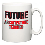 Future Architecture Teacher  Mug