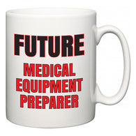 Future Medical Equipment Preparer  Mug