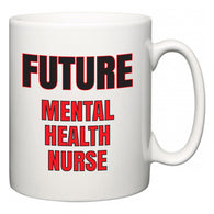 Future Mental health nurse  Mug