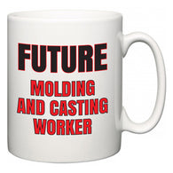 Future Molding and Casting Worker  Mug