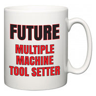 Future Multiple Machine Tool Setter  Mug