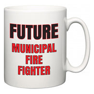 Future Municipal Fire Fighter  Mug