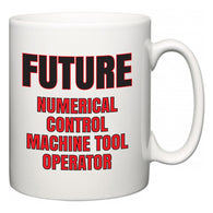Future Numerical Control Machine Tool Operator  Mug