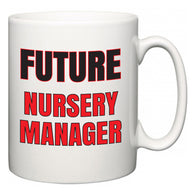 Future Nursery Manager  Mug