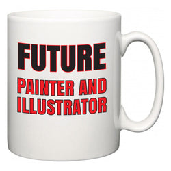 Future Painter and Illustrator  Mug