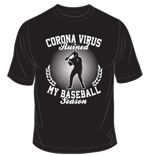 Corona Ruined my Baseball Season T Shirts