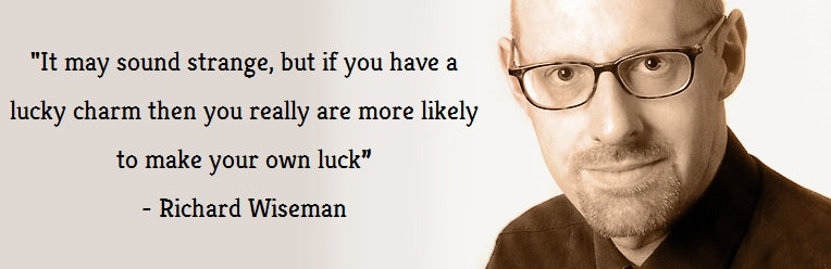 "Richard Wiseman Quote - ""It may sound strange, but if you have a lucky charm then you really are more likely to make your own luck"""