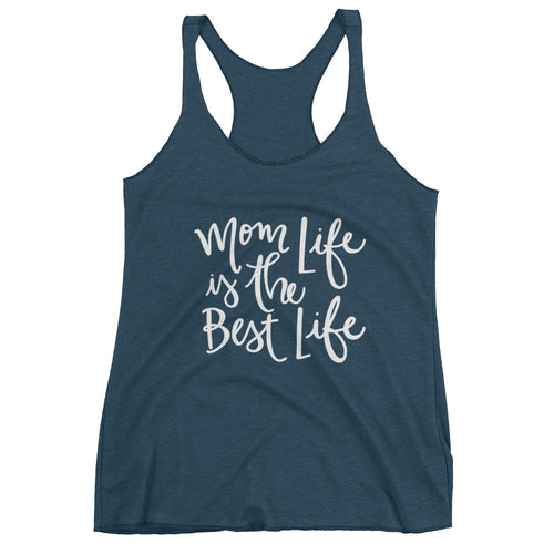 Mom Life Is The Best Life Tri-Blend Tank Top (11 Colors Available)