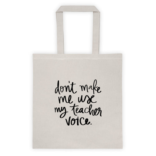 Don't Make Me Use My Teacher Voice Beige Tote Bag