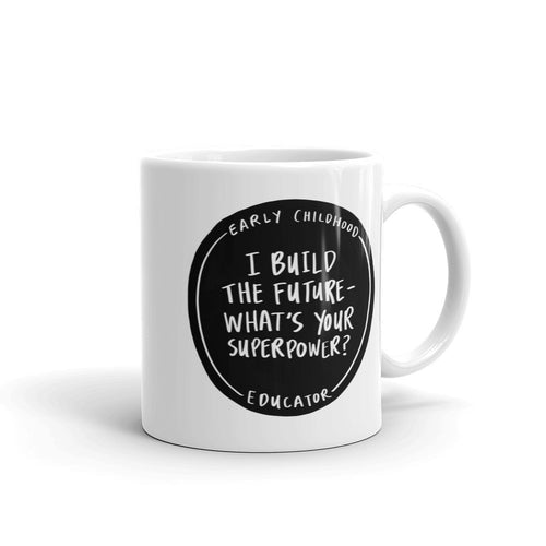 I Build The Future – What's Your Superpower? Ceramic Teacher Coffee Mug