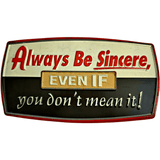 Always Be Sincere, Even If You Don't Mean It Sign - Loomzee