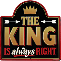 The King Is Always Right Sign - Loomzee