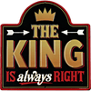 The King Is Always Right Sign