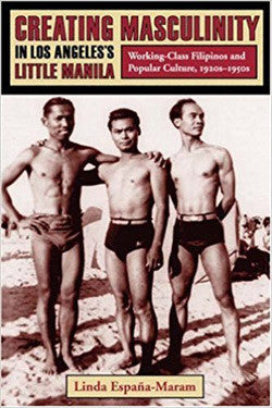 Creating Masculinity in Los Angeles's Little Manila:  Working-Class Filipinos and Popular Culture, 1920's - 1950's