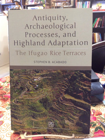 Antiquity, Archaeological Processes, and Highland Adaptation: The Ifugao Rice Terraces