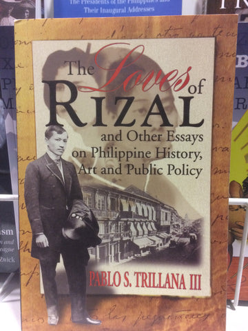 The Loves of Rizal and Other Essays on Philippine History, Art and Public Policy
