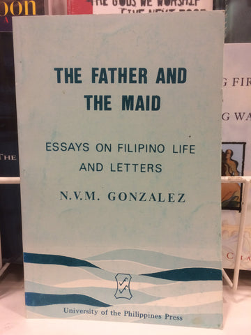 A Father and the Maid:  Essays on Filipino Life and Letters