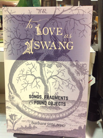 Poetry - To Love as Aswang: Songs, Fragments & Found Objects