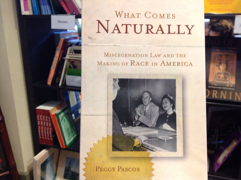 What Comes Naturally - Miscegenation Law and the Making of Race in America