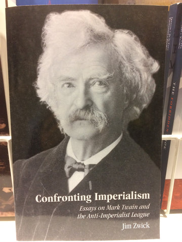 Confronting Imperialism:   Essays on Mark Twain and the Anti-Imperialist League