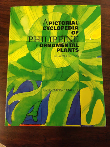Apictorial Cyclopedia Of Philippine Ornamental Plants Second Edition