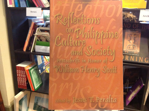 Reflections on Philippine Culture and Society:  Festschrift in Honor of William Henry Scott