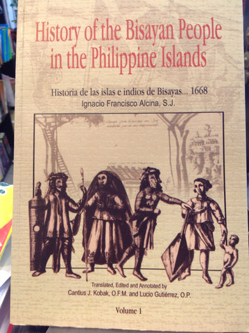 History of the Bisayan People in the Philippine Islands, Volume I.  Evangelization and Culture at the Contact Period