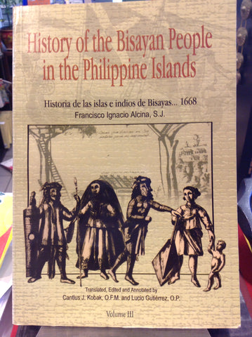 History of the Bisayan People in the Philippine Islands, Volume III.  Evangelization and Culture at the Contact Period