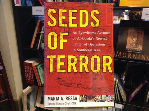 Seeds of Terror - An Eyewitness Account of Al-Qaeda's Newest Center of Operations in Southeast Asia