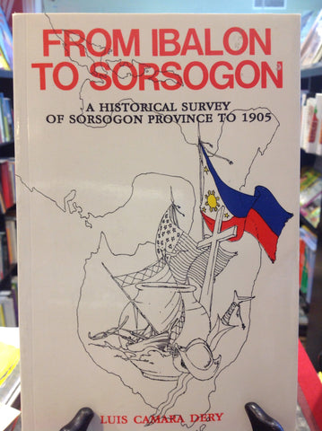 From Ibalon to Sorsogon:  A Historical survey of Sorsogon Province to 1905