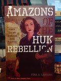 Amazons of the Huk Rebellion: Gender, Sex, And Revolution in the Philippines