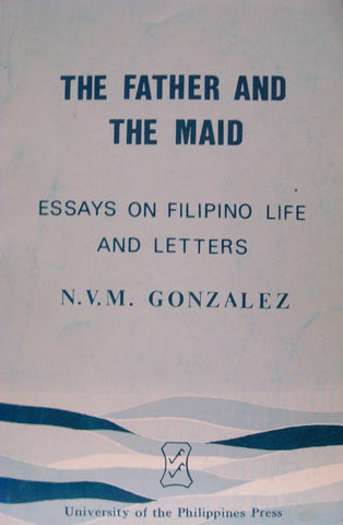 The Father and the Maid - Essays on Filipino Life and Letters