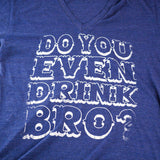 Do You Even Drink Bro?
