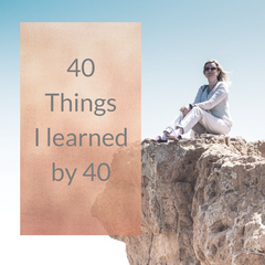 40 Things I learned by 40