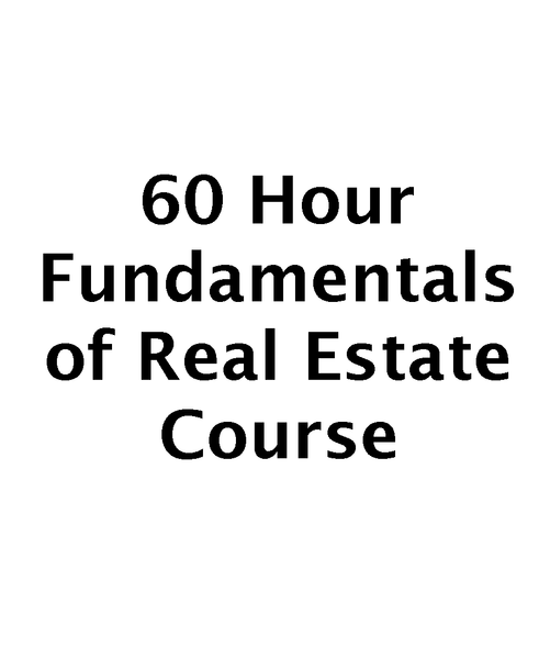 60 Hour Fundamentals of Real Estate Course