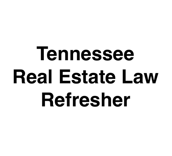 Tennessee Real Estate Law Refresher
