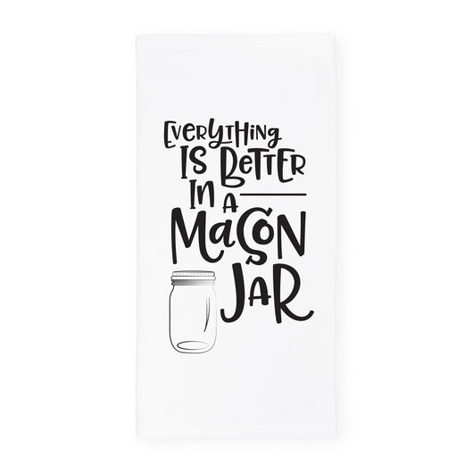 Everything Is Better In A Mason Jar Kitchen Tea Towel - The Cotton and Canvas Co.
