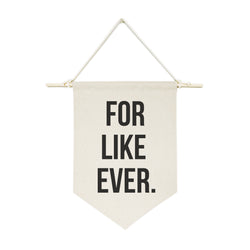 For Like Ever Hanging Wall Banner - The Cotton and Canvas Co.