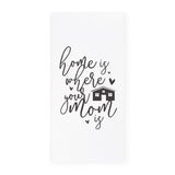Home Is Where Your Mom Is Kitchen Tea Towel - The Cotton and Canvas Co.