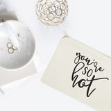 You're So Hot Cotton Canvas Cosmetic Bag - The Cotton and Canvas Co.