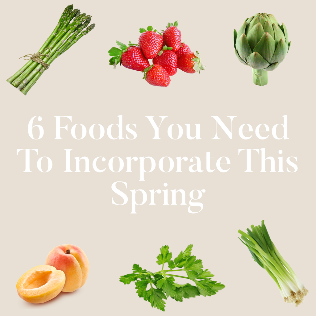 6 Foods You Need To Incorporate This Spring