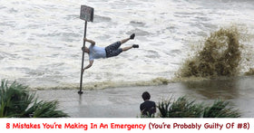 8 Mistakes You're Making In An Emergency (you're probably guilty of #8)