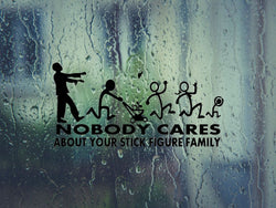 Zombie No body cares about your stick figure family Die Cut Vinyl Decal - Outdoor (Permanent) - Fusion Decals