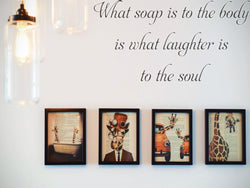 What soap is to the body is what laughter is to the soul Car or Wall Vinyl Decal - Fusion Decals