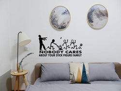 Zombie No body cares about your stick figure family Die Cut Vinyl Wall Decal - Removable (Indoor) - Fusion Decals