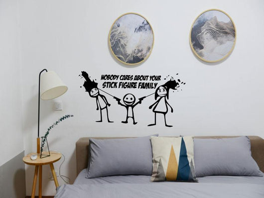 No body cares about your stick figure family Cut Vinyl Wall Decal - Fusion Decals